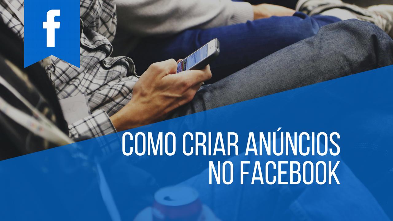 Criar Anúncios no Facebook – Aprenda Definitivamente – Aula Gratuita